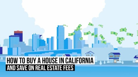 How to Buy a House in California and Save on Real Estate Fees