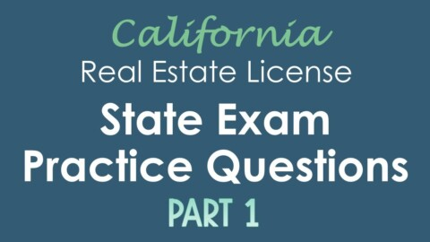 State Exam Practice Questions | Part I (California Real Estate License)